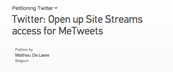 Petition   Twitter  Open up Site Streams access for MeTweets   Change.org